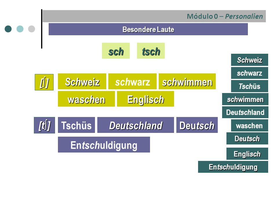 sch tsch [∫] Schweiz schwarz schwimmen waschen Englisch [t∫] Tschüs